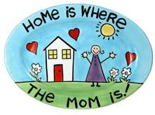 "Oval colorful ceramic plate inscribed: ""Home is Where The Mom Is"""